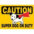 Express Yourself Signs - CAUTION - Super Dog On Duty (4/case)<br>Item number: 69185: Dogs Products for Humans Office Supplies